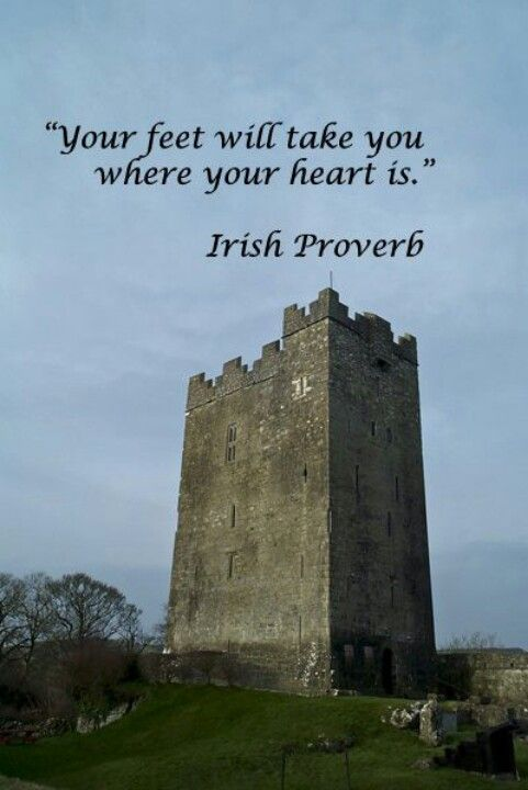 My heart is in Cork!      Irish Proverb // So, I shall return to my castle, alone, and brood among the echoes of love and pray that love never fades, for should I lose love, as well, you would truly be gone. And that would be impossible.