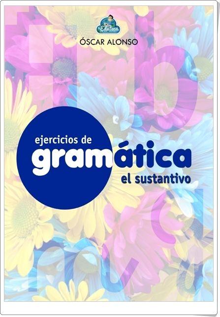 """Cuaderno de Ejercicios de Gramática sobre """"El Sustantivo"""" realizado por Óscar Alonso, de laeduteca.blogspot.com. Contiene, a partir de una sencilla teoría inicial, una variada y rica gama de actividades."""