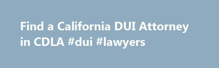 Find a California DUI Attorney in CDLA #dui #lawyers http://malta.nef2.com/find-a-california-dui-attorney-in-cdla-dui-lawyers/  # Find a California DUI Lawyer Find a Lawyer Using the CDLA Membership Directory Use the California DUI Lawyers Association (CDLA) membership directory to find DUI defense attorneys near you. Perform a simple search by adding a city, county or zip code to the search box. Use the advanced features to perform a search for attorneys located within a certain radius of a…