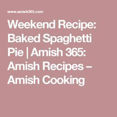 Weekend Recipe: Baked Spaghetti Pie | Amish 365: Amish Recipes – Amish Cooking