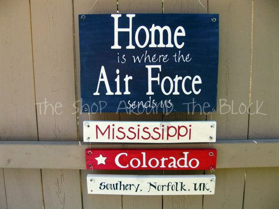 Home is where the Air Force sends us Military duty station plaque. With a U.S. Air Force father, I lived in five cities as a child, then long and often visits to three more cities as an adult. A good influence, definitely. I need to make one of these signs. Where to begin?
