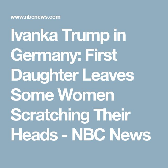 Ivanka Trump in Germany: First Daughter Leaves Some Women Scratching Their Heads  - NBC News