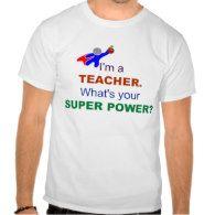 I'm a Teacher. What's Your Super Power? Shirt