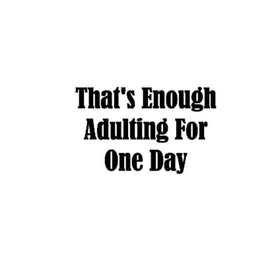 That's Enough Adulting For One Day Decal  Wine by KimballKreations