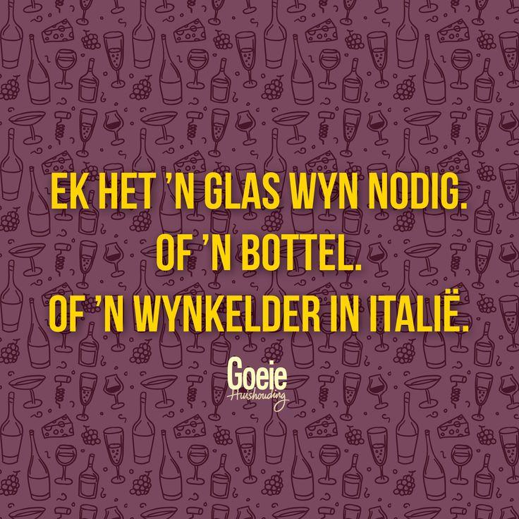 Ek het 'n glas wyn nodig. Of 'n bottel. Of 'n wynkelder in Italië.