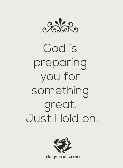 Quote Dailyscrolls God Preparing Something Great Hold