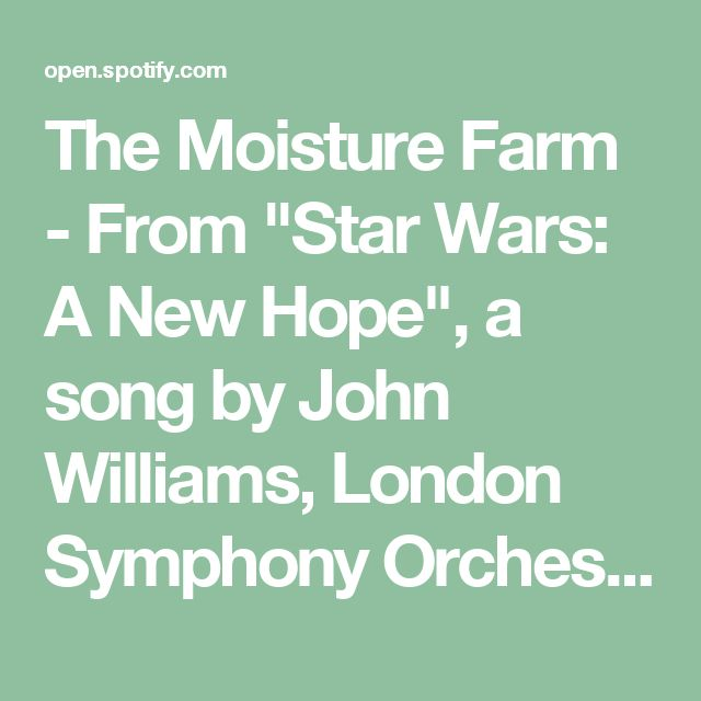 "The Moisture Farm - From ""Star Wars: A New Hope"", a song by John Williams, London Symphony Orchestra on Spotify"