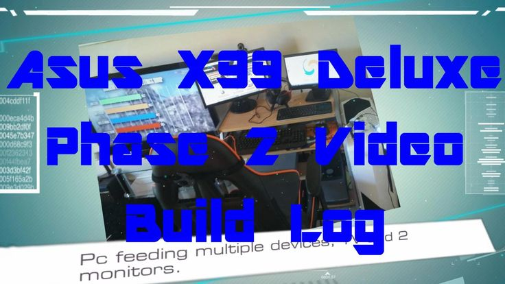Intel Asus X99 Deluxe Phase 2 Video Build Log