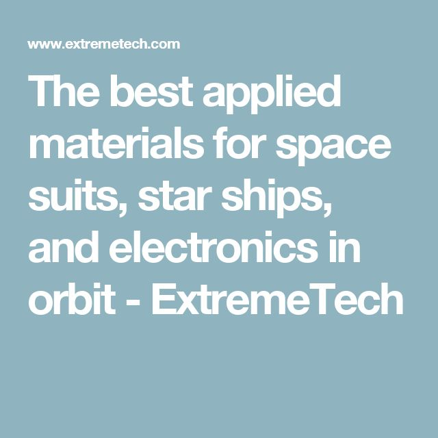 The best applied materials for space suits, star ships, and electronics in orbit - ExtremeTech