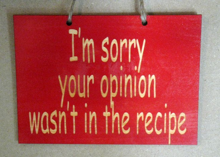 I'm sorry your opinion wasn't in the recipe funny wooden sign for your kitchen. $7.50, via Etsy.