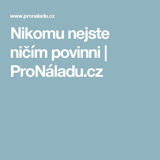 Nikomu nejste ničím povinni | ProNáladu.cz