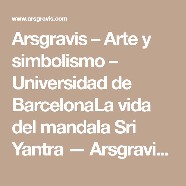 Arsgravis – Arte y simbolismo – Universidad de BarcelonaLa vida del mandala Sri Yantra — Arsgravis - Arte y simbolismo - Universidad de Barcelona