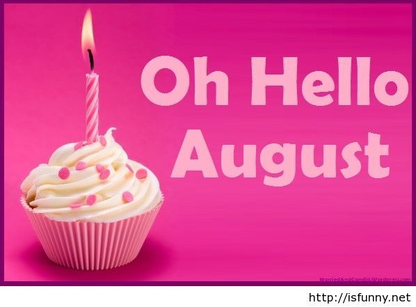 Hello August Birthday Wallpaper Isfunny