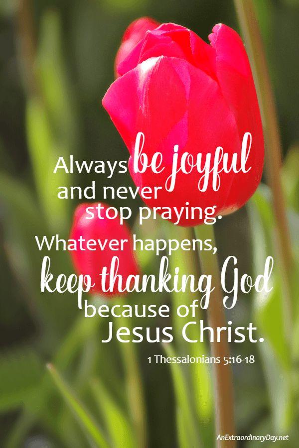 1 Thessalonians 5:16-18 GNT - Be joyful always, pray at ...
