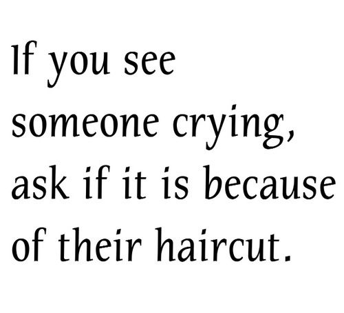 Is it because of your haircut?