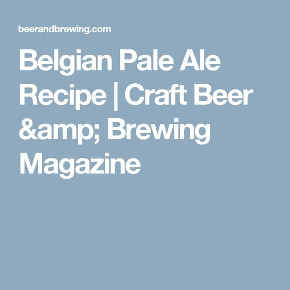 Belgian Pale Ale Recipe | Craft Beer & Brewing Magazine