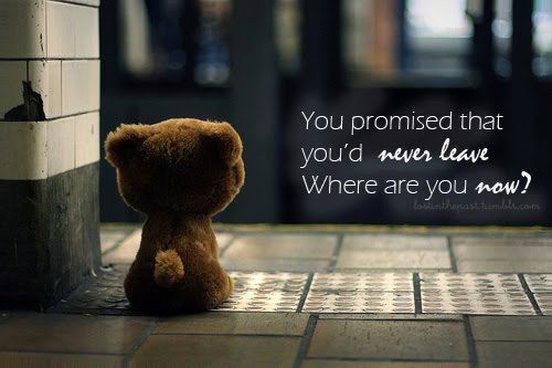 Where are You Now? Quote Picture: Movies Quotes, Inspiration, Best Friends, Teddy Bears, Broken Promi, Love Quotes, Quotes About Life, So Sad, Pictures Quotes