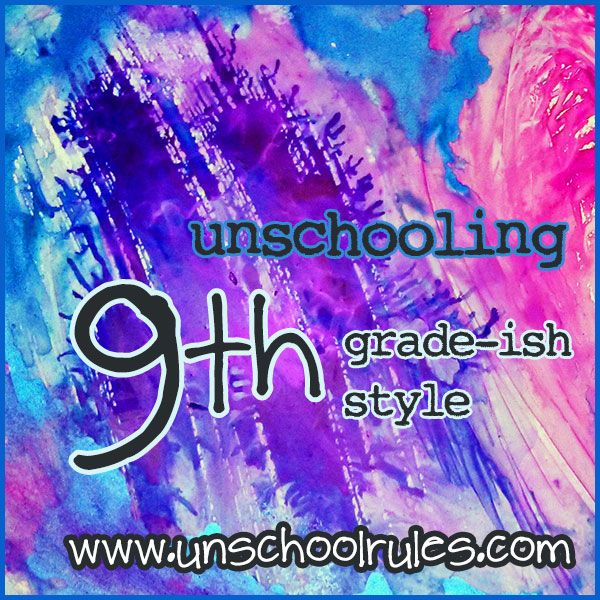 The unschooled version of a ninth-grade-ish curriculum plan for 2014-15 | Unschool RULES