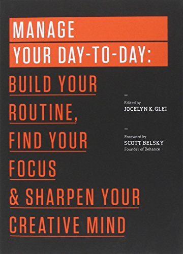 Manage Your Day-to-Day: Build Your Routine, Find Your Focus, and Sharpen Your Creative Mind (The 99U Book Series): Jocelyn K. Glei, 99U: 9781477800676: Amazon.com: Books