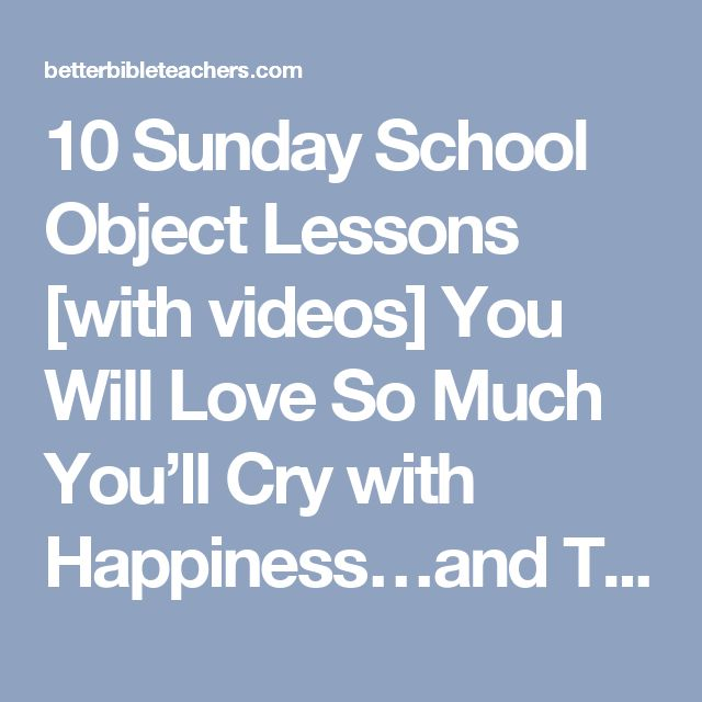 10 Sunday School Object Lessons [with videos] You Will Love So Much You'll Cry…