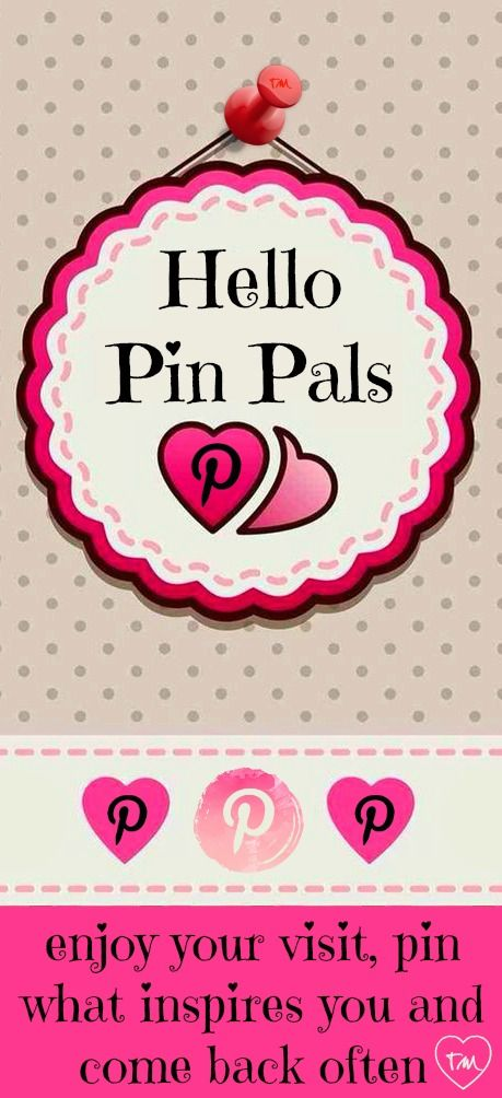 Hello Pinterest Pin Pals ♥ Pin what inspires you ♥ Tam ♥