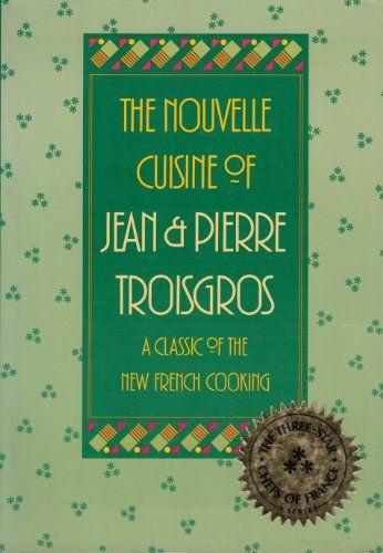 Nouvelle Cuisine of Jean and Pierre Troisgros de Jean Troisgros http://www.amazon.ca/dp/0688061516/ref=cm_sw_r_pi_dp_4UW5vb0DHR65E