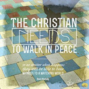 "Henry Blackaby Quote - ""The Christian needs to walk in peace, so no matter what happens they will be able to bear witness to a watching world."""
