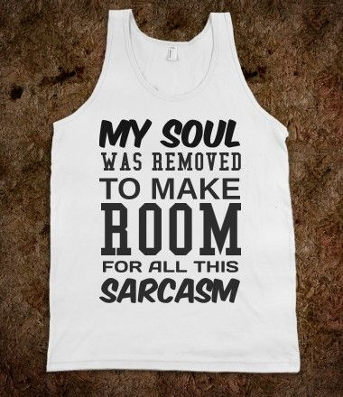 Make room for all this Sarcasm tank top tee t shirt tshirt