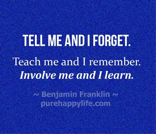 #quotes - Tell me and I forget...more on purehappylife.com