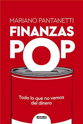 """Finanzas pop"", de Mariano Pantanetti, Aguilar. Patricia Iacovone Agente."