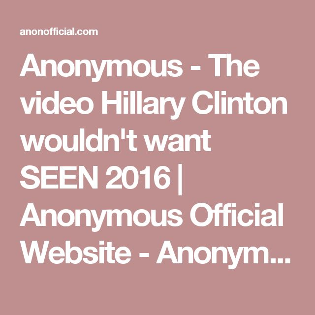 Anonymous - The video Hillary Clinton wouldn't want SEEN 2016 | Anonymous Official Website - Anonymous News, Videos, Operations, and more | AnonOfficial.com