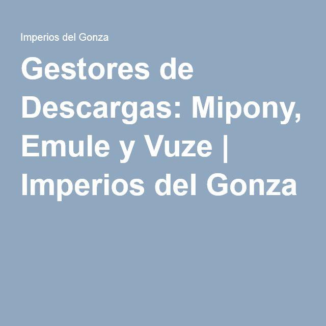 Gestores de Descargas: Mipony, Emule y Vuze | Imperios del Gonza