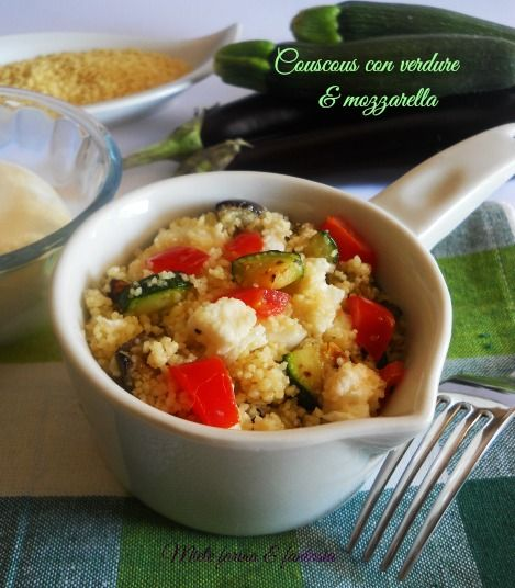 Couscous con verdure grigliate e mozzarella.Un primo diverso, leggero e saporito