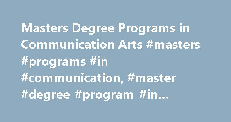 Masters Degree Programs in Communication Arts #masters #programs #in #communication, #master #degree #program #in #communication #arts http://india.nef2.com/masters-degree-programs-in-communication-arts-masters-programs-in-communication-master-degree-program-in-communication-arts/  # Masters Degree Programs in Communication Arts Essential Information Generally a 2-year program, communication arts master's degree programs focus upon the communications needs of different organizations…