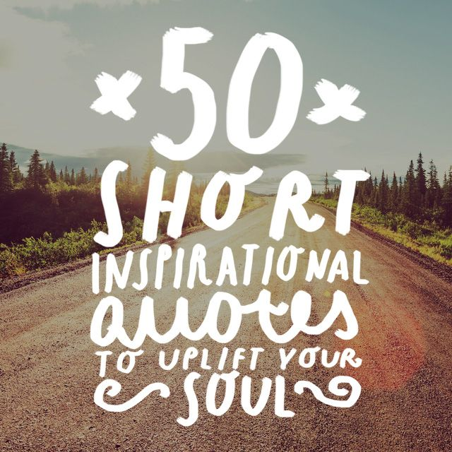 50 Short Inspirational Quotes to Uplift Your Soul | Short ...