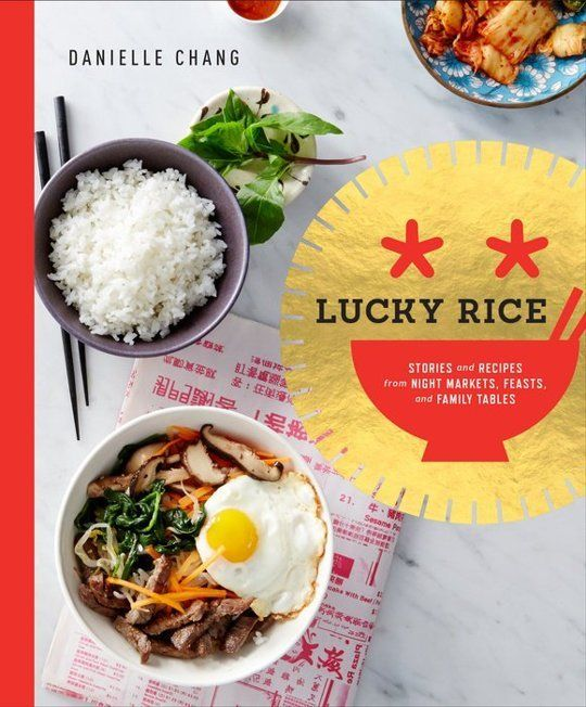Lucky Rice: Stories & Recipes from Night Markets, Feasts, & Family Tables by Danielle Chang