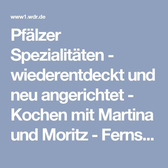 Pfälzer Spezialitäten - wiederentdeckt und neu angerichtet - Kochen mit Martina und Moritz - Fernsehen - WDR