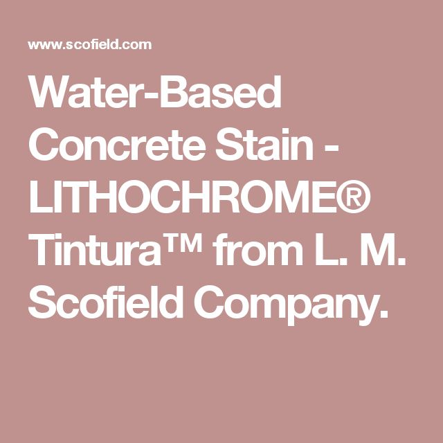 Water-Based Concrete Stain - LITHOCHROME® Tintura™ from L. M. Scofield Company.