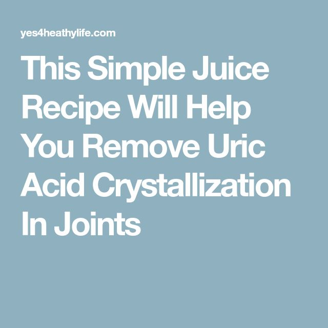 This Simple Juice Recipe Will Help You Remove Uric Acid Crystallization In Joints