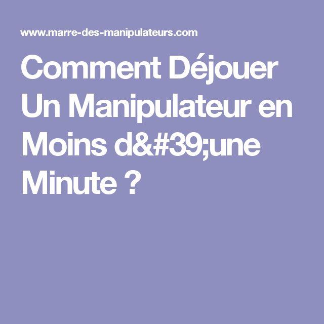 Comment Déjouer Un Manipulateur en Moins d'une Minute ?
