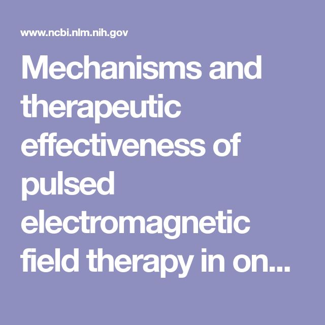 Mechanisms and therapeutic effectiveness of pulsed electromagnetic