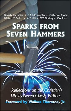 Sparks From Seven Hammers By Seven Classic Holiness Authors Foreword by Wallace Thornton, Jr.