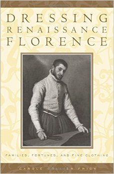Frick, Carole Collier Dressing Renaissance Florence : families, fortunes, & fine clothing / Carole Collier Frick Baltimore : Johns Hopkins University Press, 2002 http://cataleg.ub.edu/record=b2157392~S1*cat