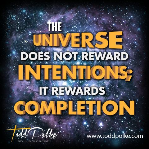The universe does not reward intentions; it rewards completion.