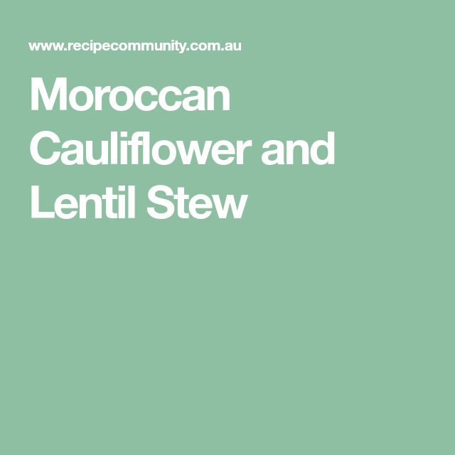 Moroccan Cauliflower and Lentil Stew