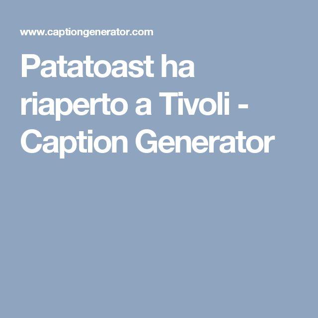 Patatoast ha riaperto a Tivoli - Caption Generator