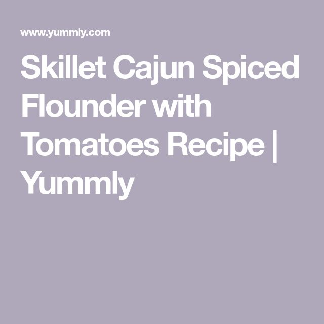 Skillet Cajun Spiced Flounder with Tomatoes Recipe | Yummly