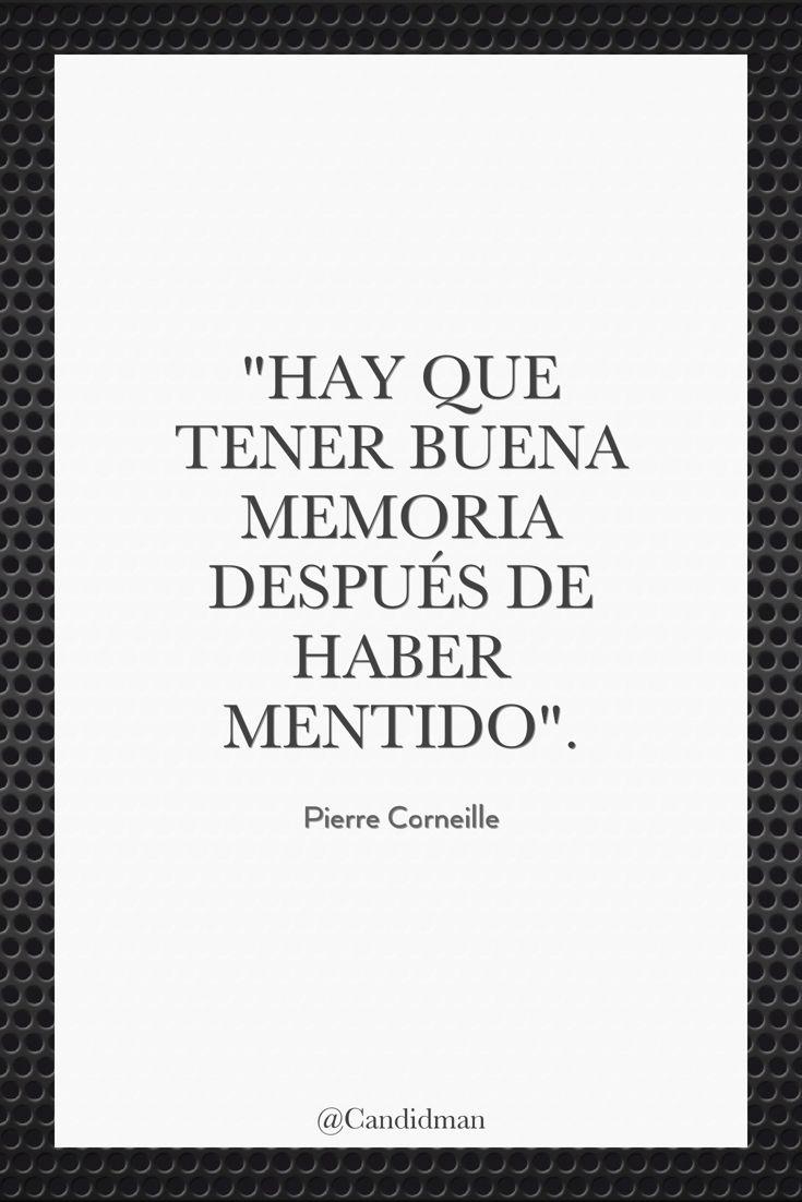 Hay que tener buena memoria después de haber mentido.  Pierre Corneille  @Candidman     #Frases Frases Celebres Candidman Memoria Mentira Pierre Corneille @candidman