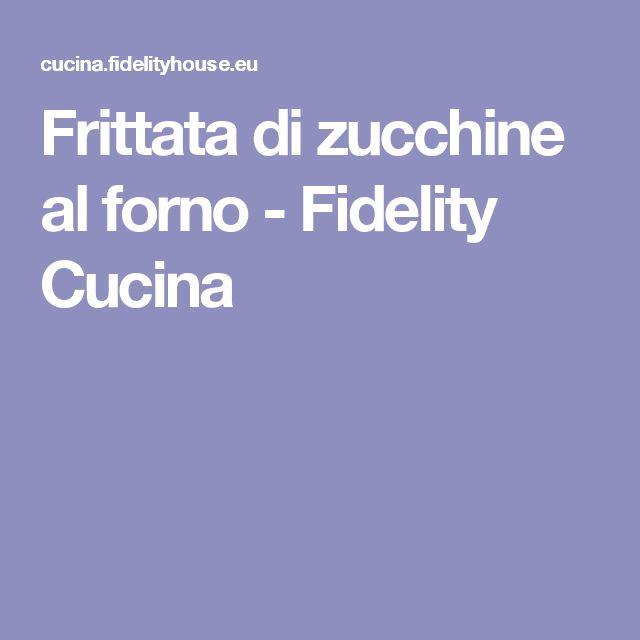 Frittata di zucchine al forno - Fidelity Cucina