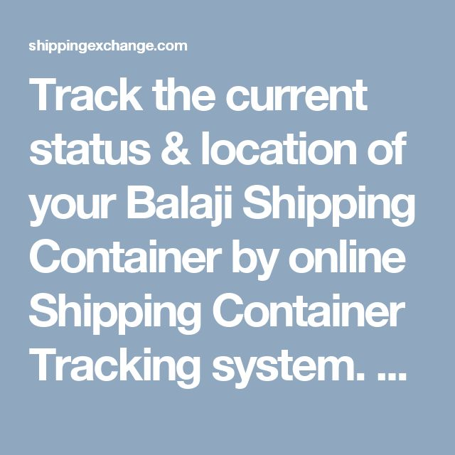 Track the current status & location of your Balaji Shipping Container by online Shipping Container Tracking	system. Keep all the details of your Balaji Shipping Container in a one click